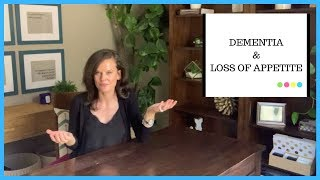Dementia, Weight Loss, and Loss of Appetite: Cause and how to help