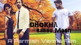 Dhokha - Babbu Maan Ft.Parmish Verma | New Punjabi Songs 2016|