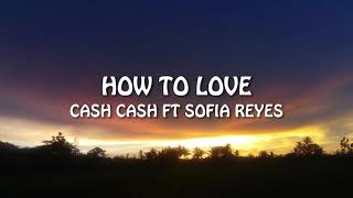 Cash Cash - How To Love ft Sofia Reyes (Lyrics Video)