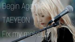 Begin Again 3 E10 TAEYEON 태연 - Fix my makeup (화장을 고치고) 비긴어게인3