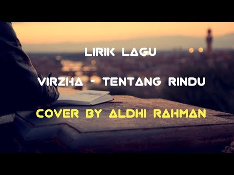 Lirik Lagu Tentang Rindu - Virza Cover By Aldhi Rahman