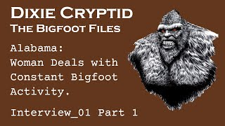 Bigfoot File - 01-Part-1. Alabama Woman Deals with Bigfoot all Her Life.