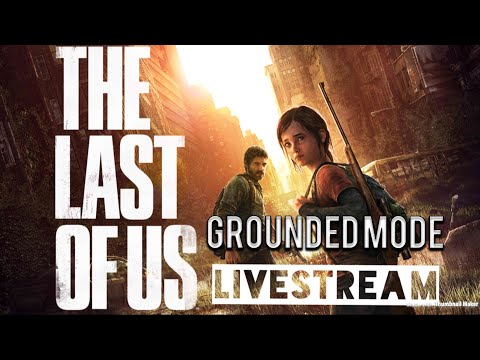 The Last Of Us Grounded Mode Road to 350 (LiveStream)