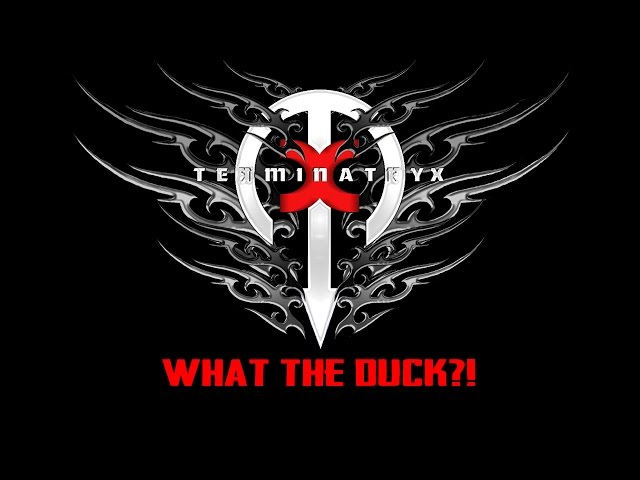 TERMINATRYX - What the Duck?!