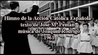 Himno Acción Católica (J: Rodrigo-J.Mª Pemán)