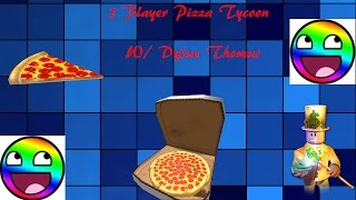 2 Player Pizza Tycoon W/ Dylan Thomas ROBLOX