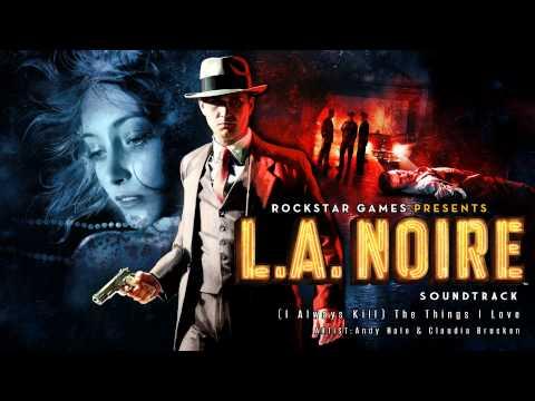 (I Always Kill) The Things I Love - LA Noire Sound...