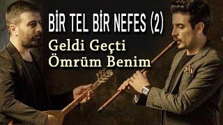Muslum Eke ft  Mustafa Eke - Geldi Ge  ti Omrum Benim   BirTelBirNefes Resimi