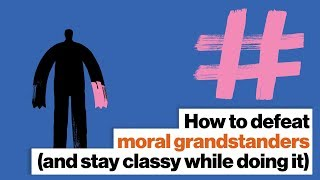 How to defeat moral grandstanders (and stay classy while doing it) | Brandon Warmke