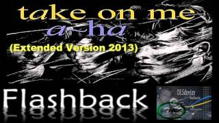 A ha   Take On Me Extended Version 2013 By DLSdeejay Dj Leandro santos