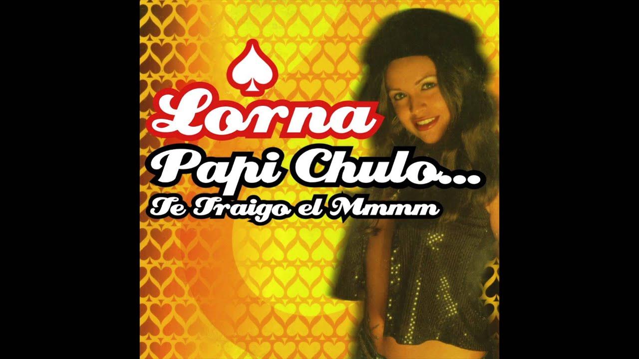 Download Lorna - Papi Chulo... Te Traigo el Mmmm