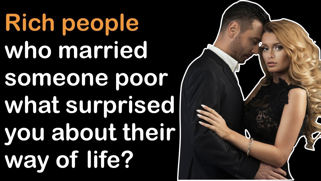 Rich People Who Married Someone Poor What Surprised You About Their Way Of  Life? (r/AskReddit)