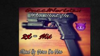 GucciWorld2x - Who Shot Ya (2x-Mix) (Mixed By Yeroc Da Vero)