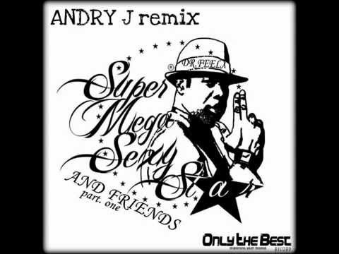 Dr Feelx - Super Mega Sexy Star (Andry J Remix)