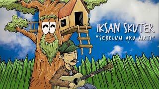 Download IKSAN SKUTER - SEBELUM AKU MATI (Official Music Video)