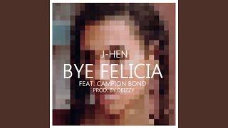 Bye Felicia (feat. Campion Bond)