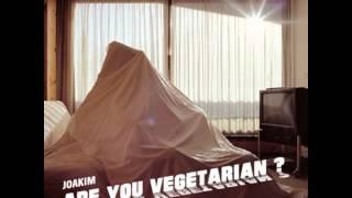 Joakim - Are You Vegetarian ?