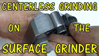 CENTERLESS GRINDING  ON THE SURFACE GRINDER