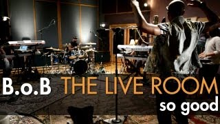 "B.o.B - ""So Good"" captured in The Live Room"