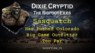 Bigfoot File_05. Colorado Big Game Outfitter.