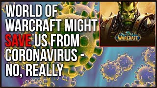 World Of Warcraft Might SAVE Us From Coronavirus Pandemic - No, Seriously