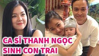 Ca sĩ Thanh Ngọc sinh Con Trai sau 8 năm mỏi mòn mong đợi - TIN GIẢI TRÍ