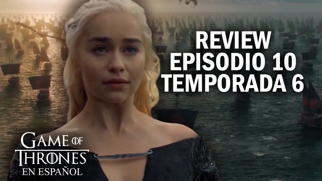 Game Of Thrones Episodio 10 Temporada 6 Comentado Game Of Thrones En Español Youtube
