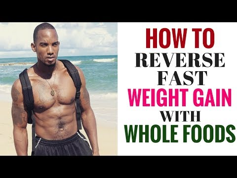 How To Reverse Fast Weight Gain With Whole Foods Nutrition