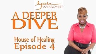 """""""house of healing"""" part 4 - a deeper dive episode 4"""