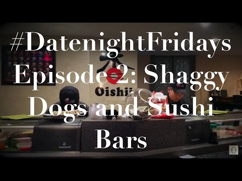 #DatenightFridays Episode 2: Shaggy Dogs and Sushi Bars