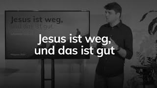 Jesus ist weg, und das ist gut - Johannes 16,5-15 - Maiko Müller