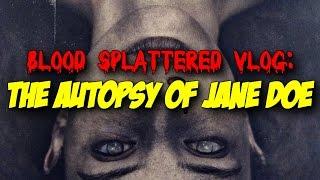 The Autopsy Of Jane Doe (2016) - Blood Splattered Vlog (Horror Movie Review)