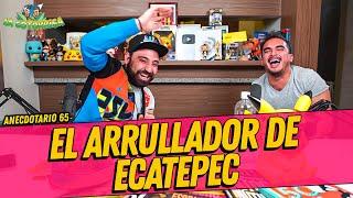 La Cotorrisa - Anecdotario 65 - El arrullador de Ecatepec