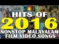 Hits of 2016 | Nonstop Malayalam Film Video Songs