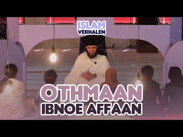 Islamverhalen | Othmaan ibn Affaan, moge Allah tevreden met hem zijn