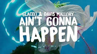 Glaceo & Davis Mallory - Ain't Gonna Happen (Lyrics)