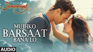 [4.10 MB] Mujhko Barsaat Bana Lo Full Song (Audio)| Junooniyat | Pulkit Samrat, Yami Gautam | T-Series