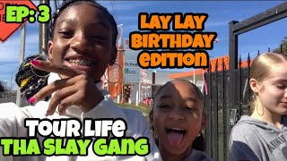 Tour Life With SWEETS, That Girl Lay Lay Tha Slay Gang (Birthday Edition) Ep.3