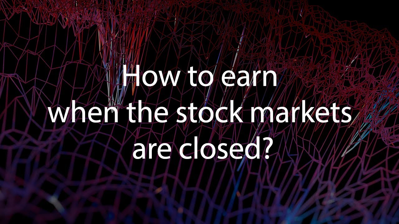How to earn when the stock markets are closed?