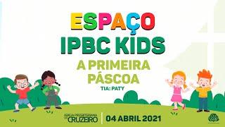 Espaço IPBC Kids - A PRIMEIRA PÁSCOA   - #EP44