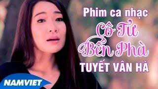 Phim Ca Nhạc Cô Tư Bến Phà - Tuyết Vân Hà [MV HD OFFICIAL]