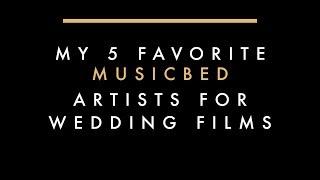 My 5 Favorite Artists on Musicbed for Wedding Films + BONUS 50 SONG PLAYLIST