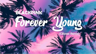 BLACKPINK - Forever Young (CBznar Remix)