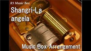 "Shangri-La/angela [Music Box] (Anime ""Fafner in the Azure"" OP)"