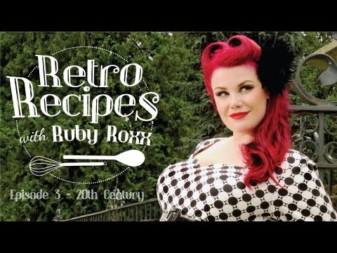 Retro Recipes with Ruby Roxx - Episode 3 - 20th Century