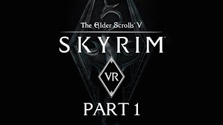 Let's Play Skyrim VR [blind] - Part 1