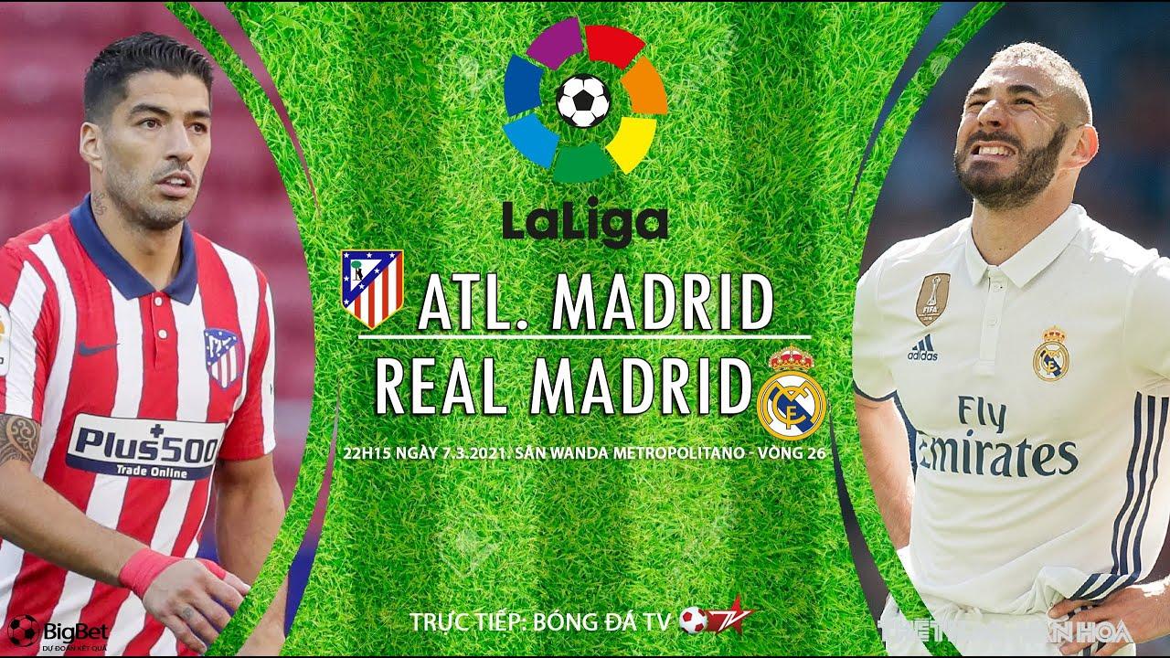 [SOI KÈO BÓNG ĐÁ] Atletico – Real Madrid (22h15 ngày 7/3). Vòng 26 La Liga. Trực tiếp Bóng đá TV