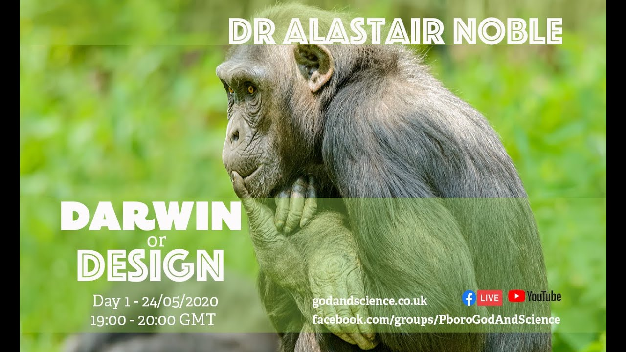 God And Science 2020 - Day 1: Darwin or Design - Dr Alistair Noble