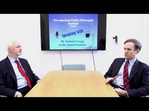 APPI Interview with Dr. Samuel Gregg of the Acton Institute