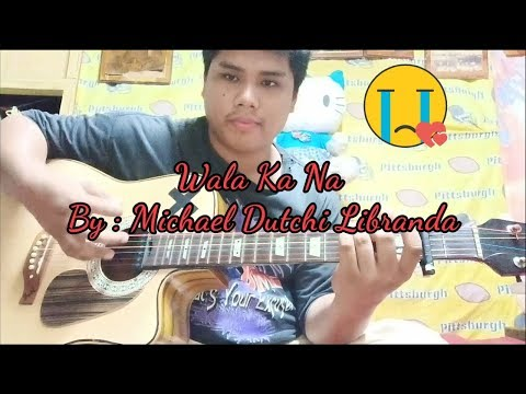 wala-ka-na---michael-dutchi-libranda-(guitar-cover)